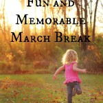 5 Ideas for a Fun and Memorable March Break
