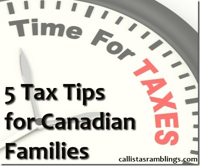 5 Tax Tips for Canadian Families | Callista's Ramblings