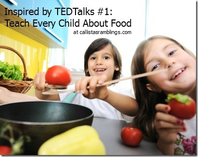 Inspired by TEDTalks: Teach Every Child About Food