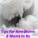 Tips for New Moms and Moms-To-Be