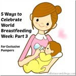 5 Ways to Celebrate World Breastfeeding Week Part 3 - for exclusive pumpers