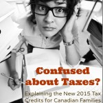 Confused About Taxes? Explaining the New 2015 Tax Credits for Canadian Families