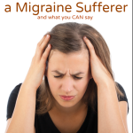 What NOT to Say to a Migraine Sufferer