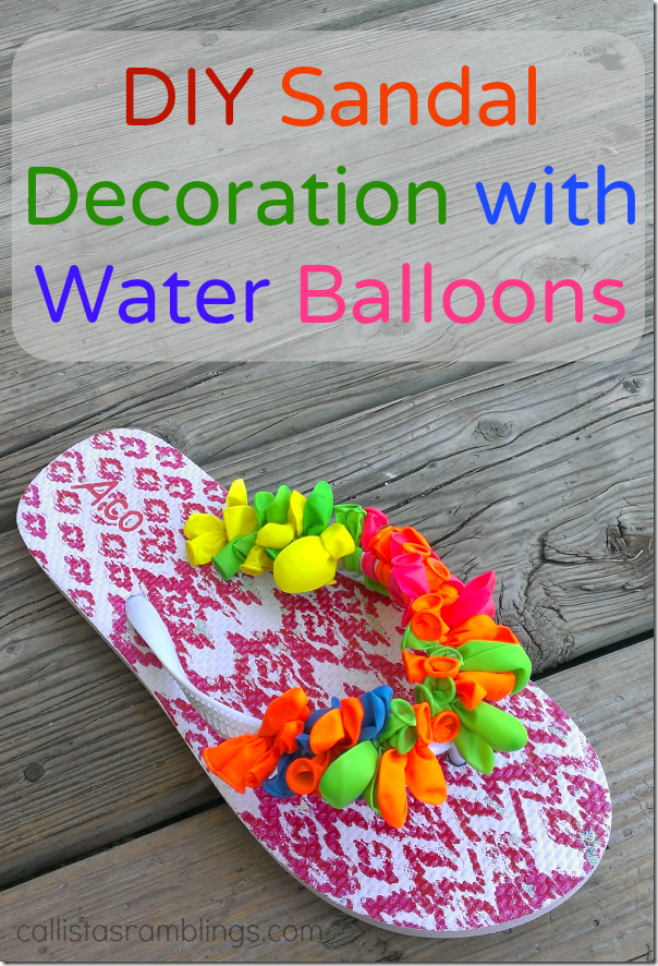 DIY Sandal Decoration with Water Balloons