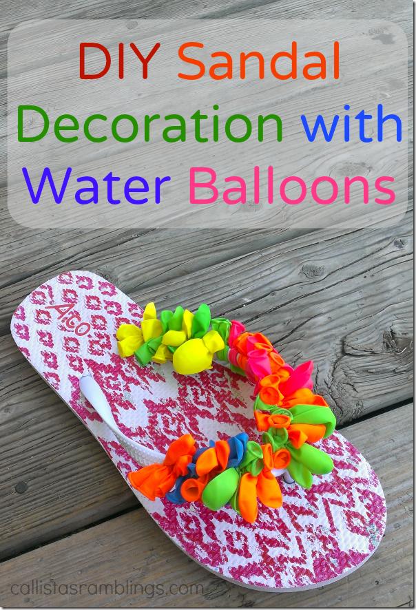 8158393c06b DIY Sandal Decoration with Water Balloons - Callista s Ramblings
