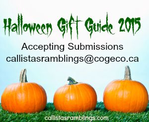 Accepting Submissions for Halloween Gift Guide callistasramblings@cogeco.ca