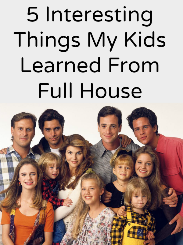 5 Interesting Things My Kids Learned From Full House