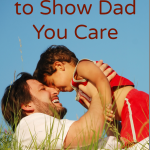 Simple Ways to Show Dad You Care