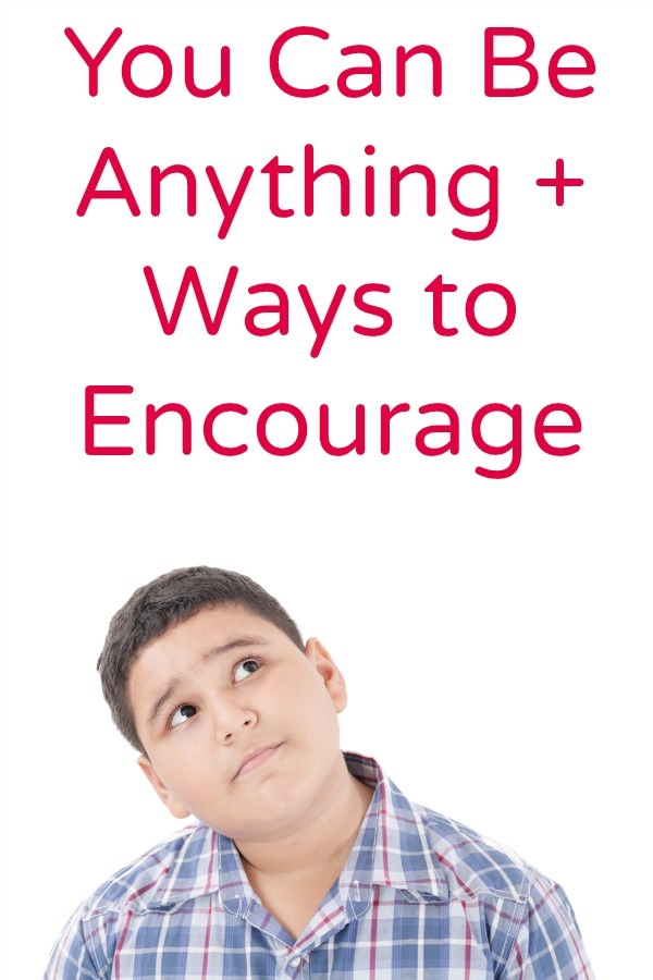 You Can Be Anything + Ways to Encourage