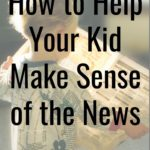 Help Your Kid Make Sense of the News