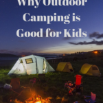 10 Reasons Why Outdoor Camping is Good for Kids