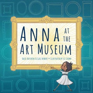 Anna at the Art Museum by Hazel Hutchins & Gail Herbert