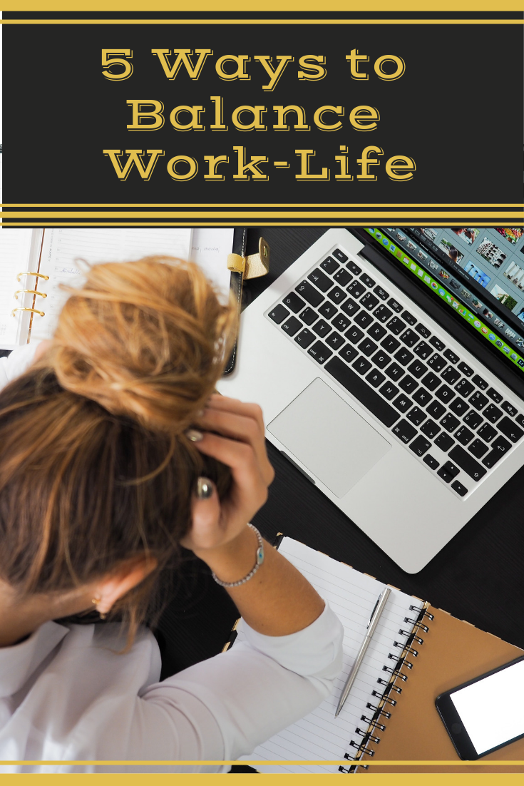 5 Ways to Balance Work and Life